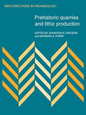 New Directions in Archaeology: Prehistoric Quarries and Lithic Production