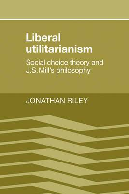 Liberal Utilitarianism: Social Choice Theory and J. S. Mill's Philosophy