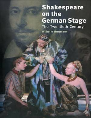Shakespeare on the German Stage: Volume 2, The Twentieth Century: v. 2