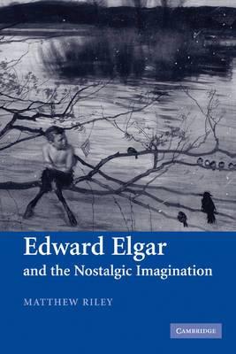 Edward Elgar and the Nostalgic Imagination
