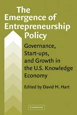 The Emergence of Entrepreneurship Policy: Governance, Start-Ups, and Growth in the U.S. Knowledge Economy