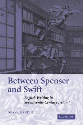 Between Spenser and Swift: English Writing in Seventeenth-Century Ireland