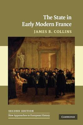 New Approaches to European History: Series Number 42: The State in Early Modern France