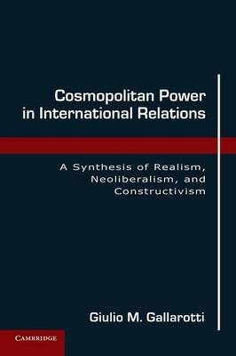 Cosmopolitan Power in International Relations: A Synthesis of Realism, Neoliberalism, and Constructivism