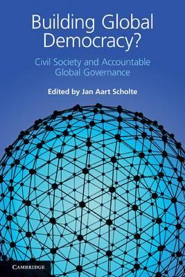 Building Global Democracy?: Civil Society and Accountable Global Governance