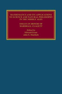 Mathematics and its Applications to Science and Natural Philosophy in the Middle Ages: Essays in Honour of Marshall Clagett