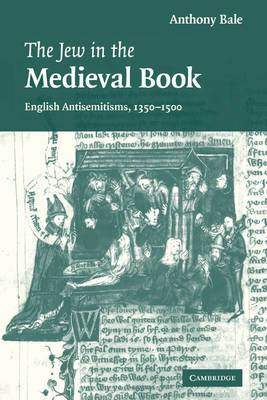 Cambridge Studies in Medieval Literature: Series Number 60: The Jew in the Medieval Book: English Antisemitisms 1350-1500