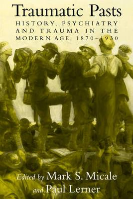 Traumatic Pasts: History, Psychiatry, and Trauma in the Modern Age, 1870-1930