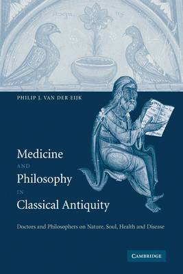 Medicine and Philosophy in Classical Antiquity: Doctors and Philosophers on Nature, Soul, Health and Disease