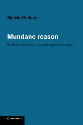 Mundane Reason: Reality in Everyday and Sociological Discourse