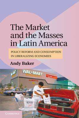 The Market and the Masses in Latin America: Policy Reform and Consumption in Liberalizing Economies