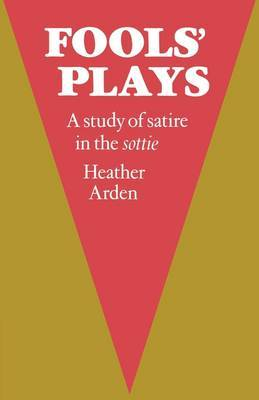 Fools' Plays: A Study of Satire in the Sottie