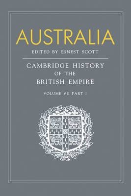 Australia: Volume 7, Part 1, Australia: A Reissue of Volume VII, Part I of the Cambridge History of the British Empire