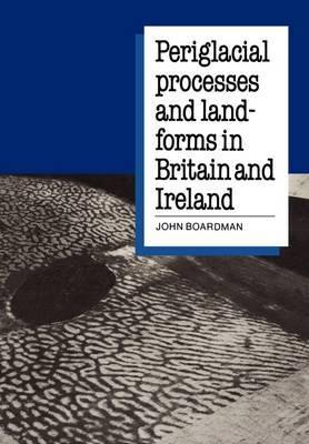 Periglacial Processes and Landforms in Britain and Ireland