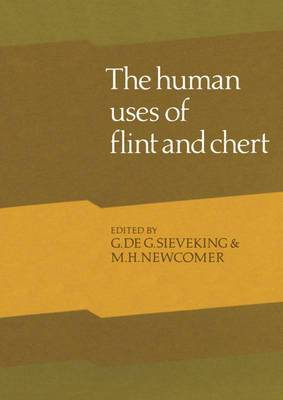 Human Uses of Flint and Chert: Proceedings of the Fourth International Flint Symposium Held at Brighton Polytechnic 10-15 April 1983