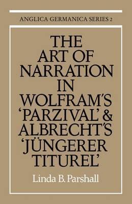 The Art of Narration in Wolfram's Parzival and Albrecht's Jungerer Titurel