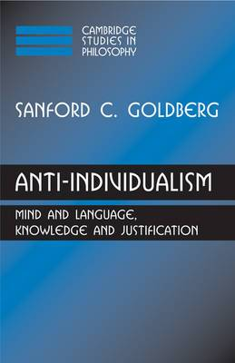 Cambridge Studies in Philosophy: Anti-Individualism: Mind and Language, Knowledge and Justification