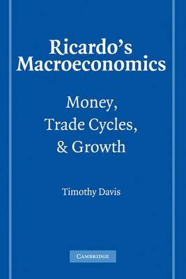 Historical Perspectives on Modern Economics: Ricardo's Macroeconomics: Money, Trade Cycles, and Growth