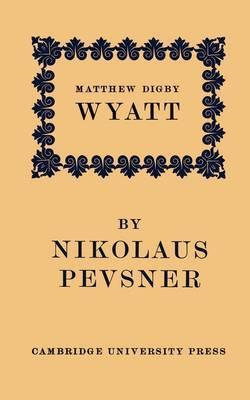 Matthew Digby Wyatt: The First Cambridge Slade Professor of Fine Art: An Inaugural Lecture