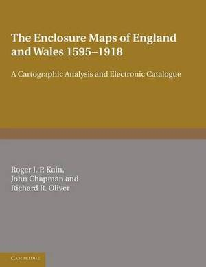 The Enclosure Maps of England and Wales 1595-1918: A Cartographic Analysis and Electronic Catalogue