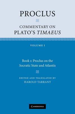 Proclus: Commentary on Plato's Timaeus: Volume 1, Book 1: Proclus on the Socratic State and Atlantis: Volume 1. Book 1: Proclus: Commentary on Plato's Timaeus: Volume 1, Book 1: Proclus on the Socratic State and Atlantis