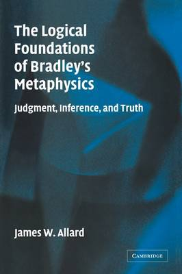 The Logical Foundations of Bradley's Metaphysics: Judgment, Inference, and Truth