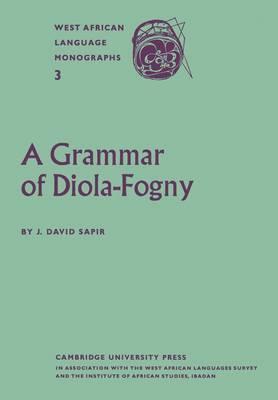 A Grammar of Diola-Fogny: A Language Spoken in the Basse-Casamance Region of Senegal