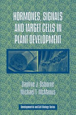 Developmental and Cell Biology Series: Series Number 41: Hormones, Signals and Target Cells in Plant Development