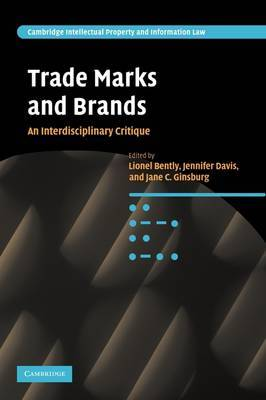 Cambridge Intellectual Property and Information Law: Series Number 10: Trade Marks and Brands: An Interdisciplinary Critique