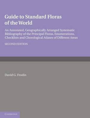 Guide to Standard Floras of the World: An Annotated, Geographically Arranged Systematic Bibliography of the Principal Floras, Enumerations, Checklists and Chorological Atlases of Different Areas