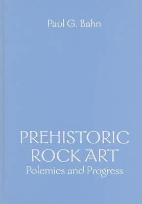 Prehistoric Rock Art: Polemics and Progress