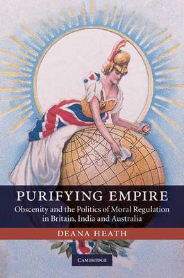 Purifying Empire: Obscenity and the Politics of Moral Regulation in Britain, India and Australia