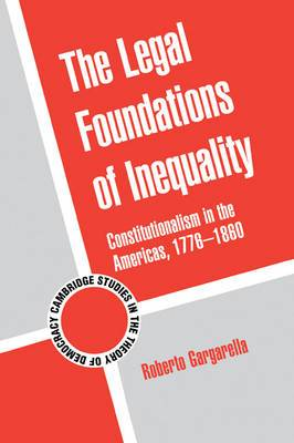 The Legal Foundations of Inequality: Constitutionalism in the Americas, 1776-1860
