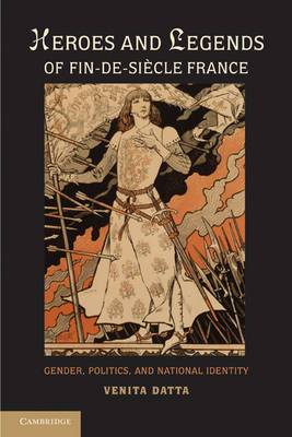 Heroes and Legends of Fin-de-Siecle France: Gender, Politics, and National Identity