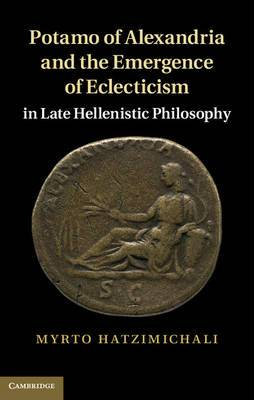 Potamo of Alexandria and the Emergence of Eclecticism in Late Hellenistic Philosophy
