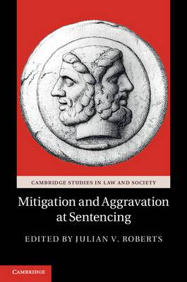 Cambridge Studies in Law and Society: Mitigation and Aggravation at Sentencing