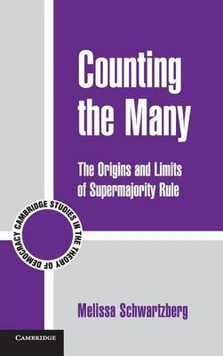 Cambridge Studies in the Theory of Democracy: Series Number 10: Counting the Many: The Origins and Limits of Supermajority Rule