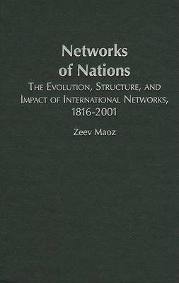 Structural Analysis in the Social Sciences: Series Number 32: Networks of Nations: The Evolution, Structure, and Impact of International Networks, 1816-2001