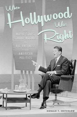 When Hollywood Was Right: How Movie Stars, Studio Moguls, and Big Business Remade American Politics