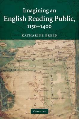 Cambridge Studies in Medieval Literature: Series Number 79: Imagining an English Reading Public, 1150-1400