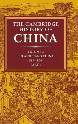 Cambridge History of China: Volume 3, Sui and T'ang China, 589-906 AD, Part One: Pt. 1: Sui and T'ang China, 589-906 AD