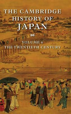 The The Cambridge History of Japan: v.6: The Cambridge History of Japan Twentieth Century