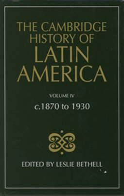 The Cambridge History of Latin America: v. 4: C.1870 to 1930