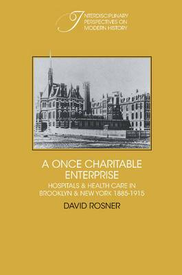 A Once Charitable Enterprise: Hospitals and Health Care in Brooklyn and New York 1885-1915
