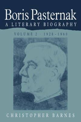 Boris Pasternak: Volume 2, 1928-1960: a Literary Biography: v. 2: 1928-1960