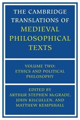 The Cambridge Translations of Medieval Philosophical Texts: Volume 2, Ethics and Political Philosophy: v. 2: Ethics and Political Philosophy