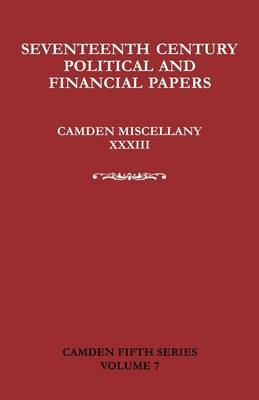 Camden Fifth Series: Series Number 7: Seventeenth-Century Parliamentary and Financial Papers: Camden Miscellany XXXIII