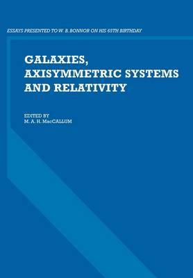 Galaxies, Axisymmetric Systems and Relativity: Essays Presented to W. B. Bonnor on His 65th Birthday
