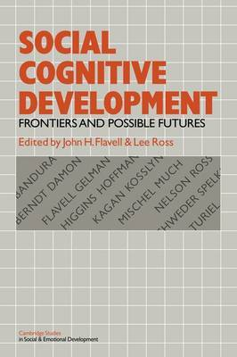 Cambridge Studies in Social and Emotional Development: Social Cognitive Development: Frontiers and Possible Futures