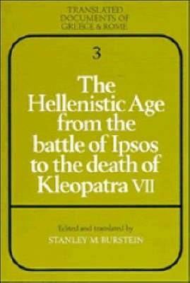 Translated Documents of Greece and Rome: Series Number 3: The Hellenistic Age from the Battle of Ipsos to the Death of Kleopatra VII